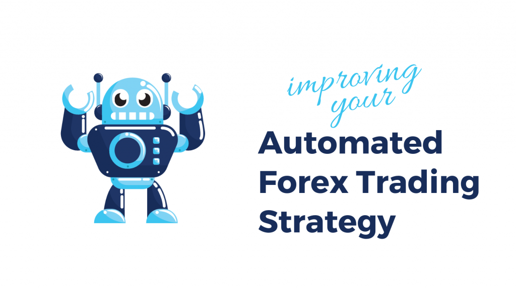 Improving your Automated Forex Trading Strategy