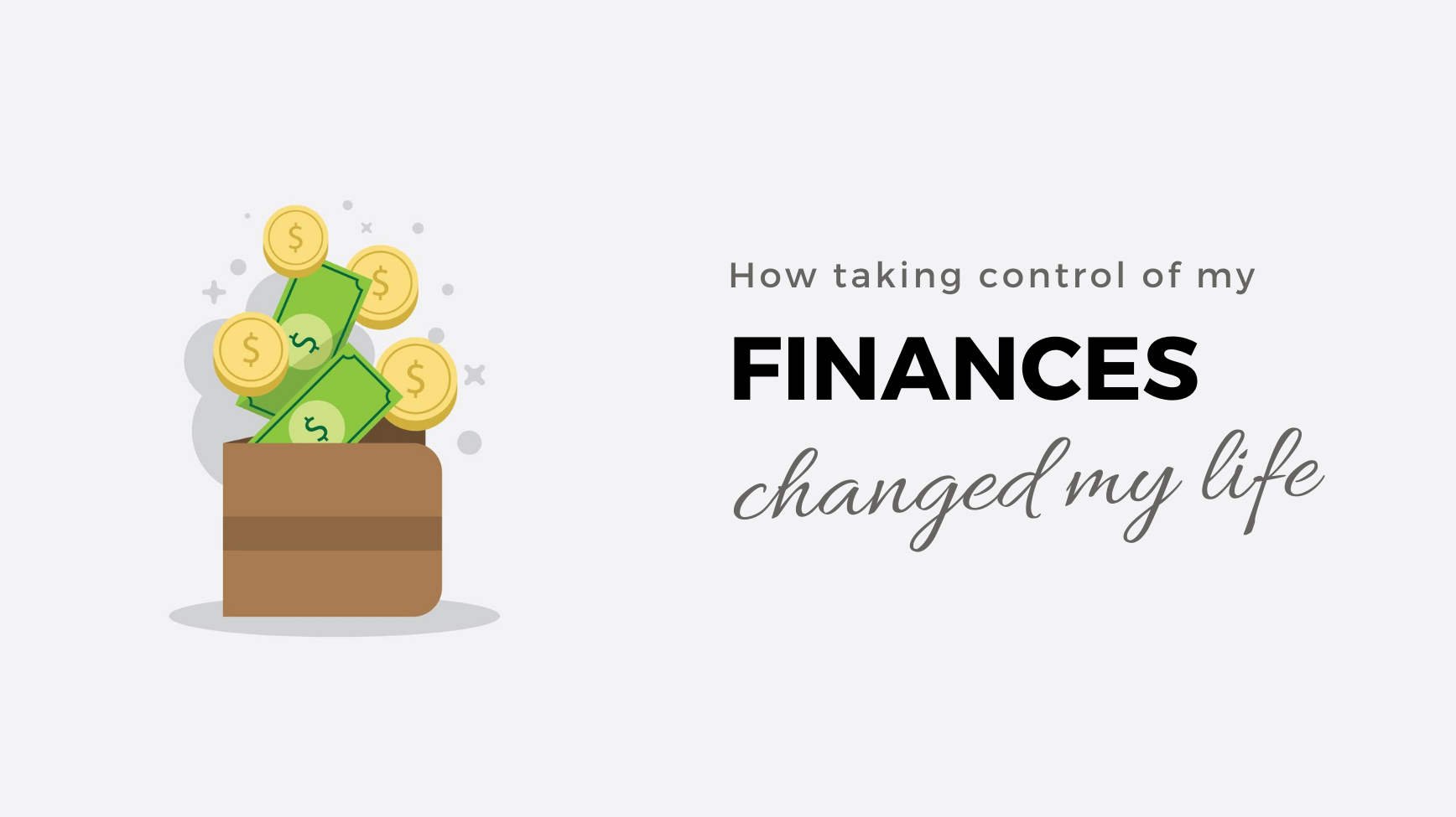 How Taking Care of My Finances Changed My Life